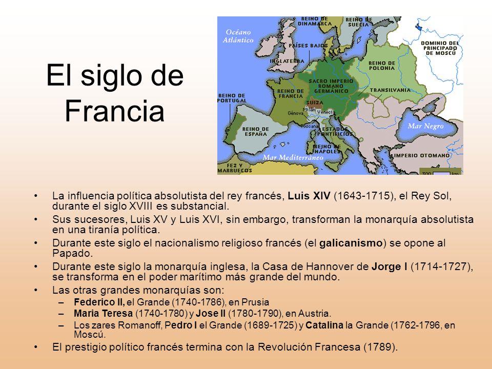 El siglo de Francia La influencia política absolutista del rey francés, Luis XIV (1643-1715), el Rey Sol, durante el siglo XVIII es substancial.