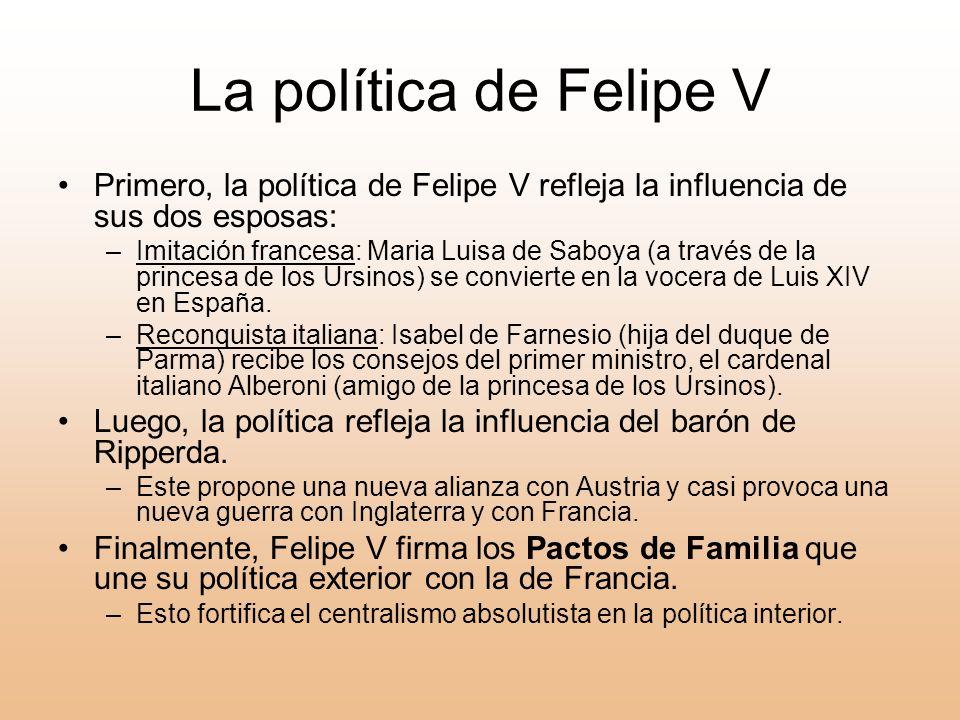 La política de Felipe V Primero, la política de Felipe V refleja la influencia de sus dos esposas: