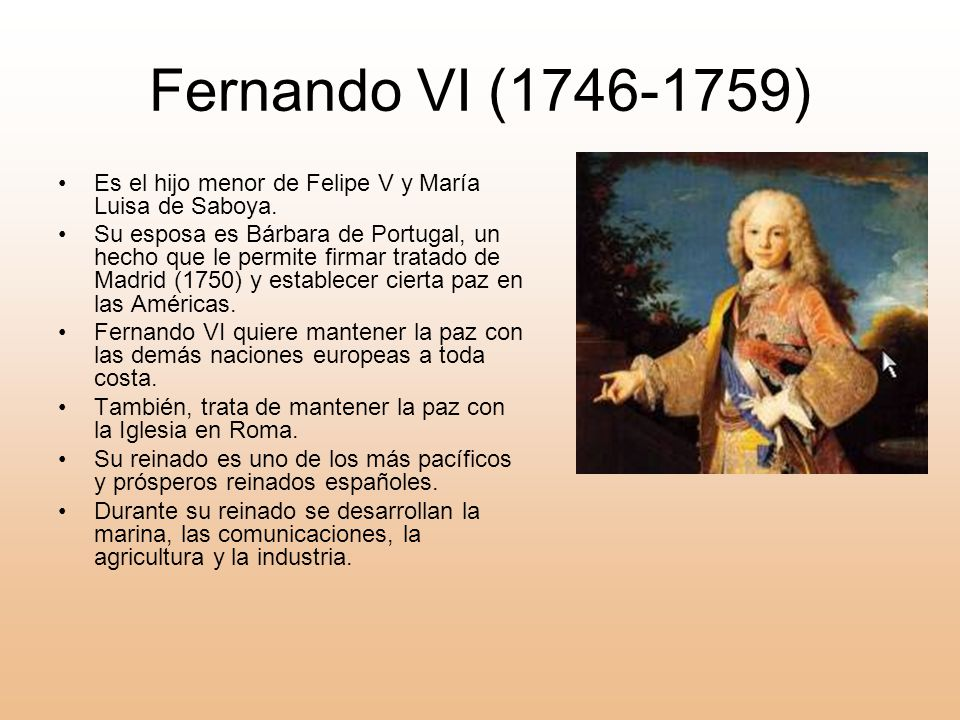 Fernando VI (1746-1759) Es el hijo menor de Felipe V y María Luisa de Saboya.