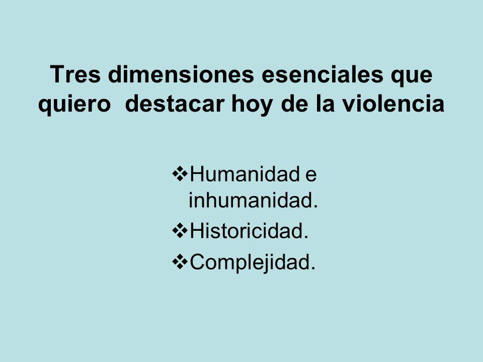 Tres dimensiones esenciales que quiero destacar hoy de la violencia