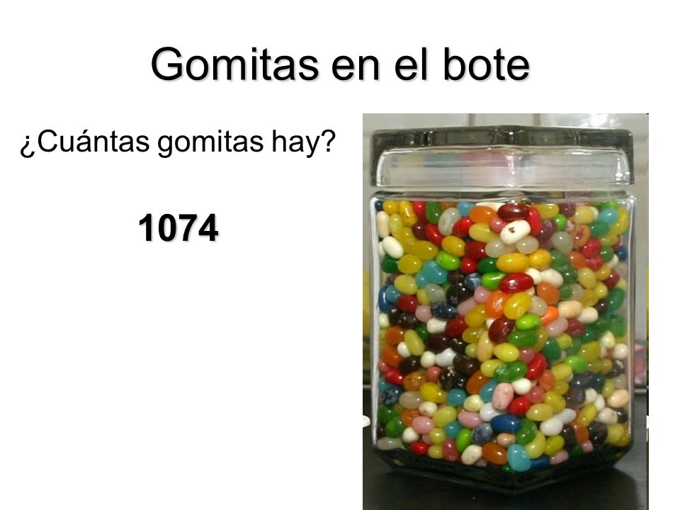 Gomitas en el bote ¿Cuántas gomitas hay 1074