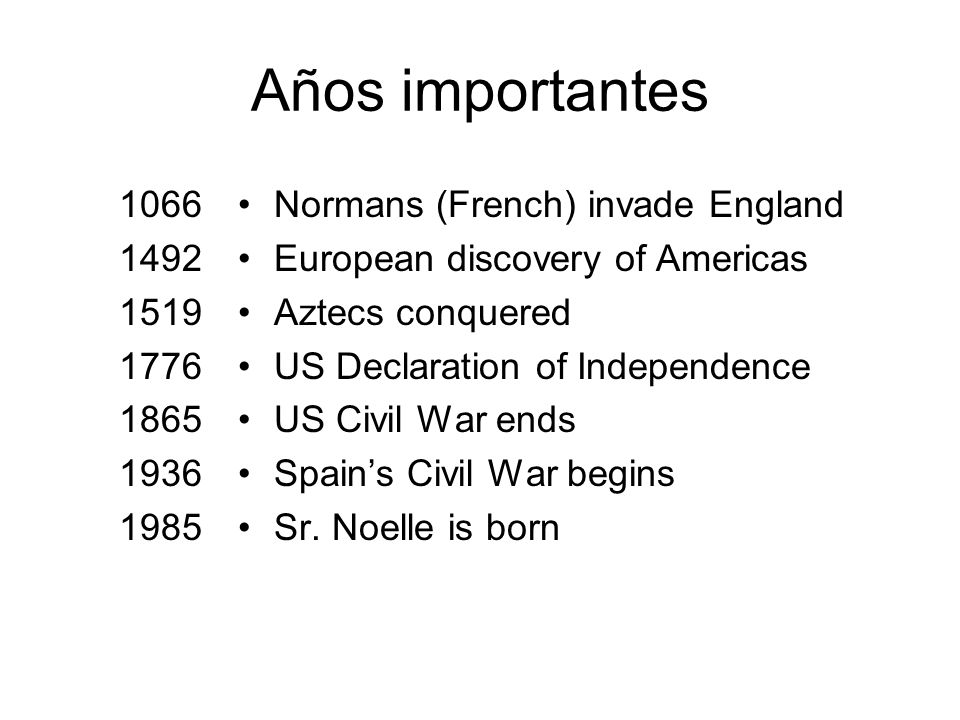 Años importantes 1066. 1492. 1519. 1776. 1865. 1936. 1985. Normans (French) invade England. European discovery of Americas.