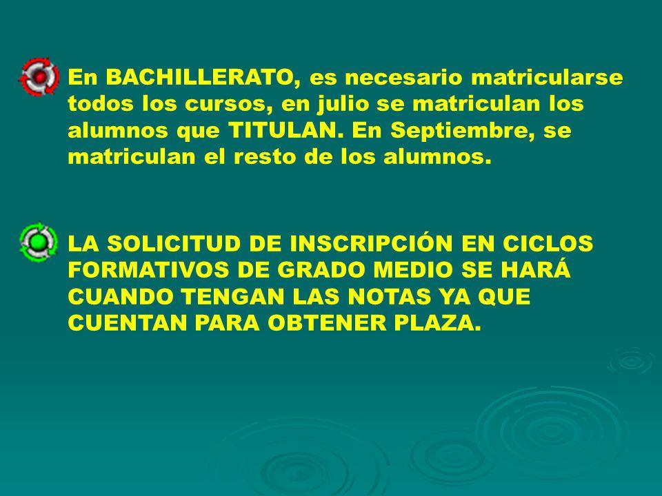 En BACHILLERATO, es necesario matricularse todos los cursos, en julio se matriculan los alumnos que TITULAN. En Septiembre, se matriculan el resto de los alumnos.