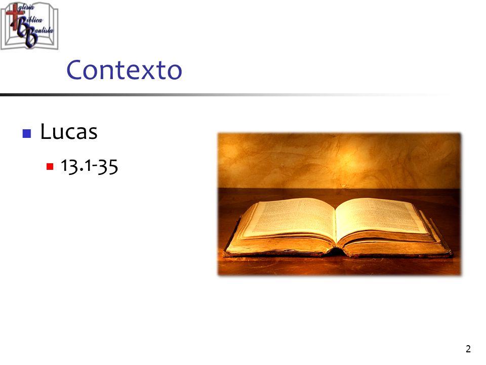 Contexto Lucas 13.1-35