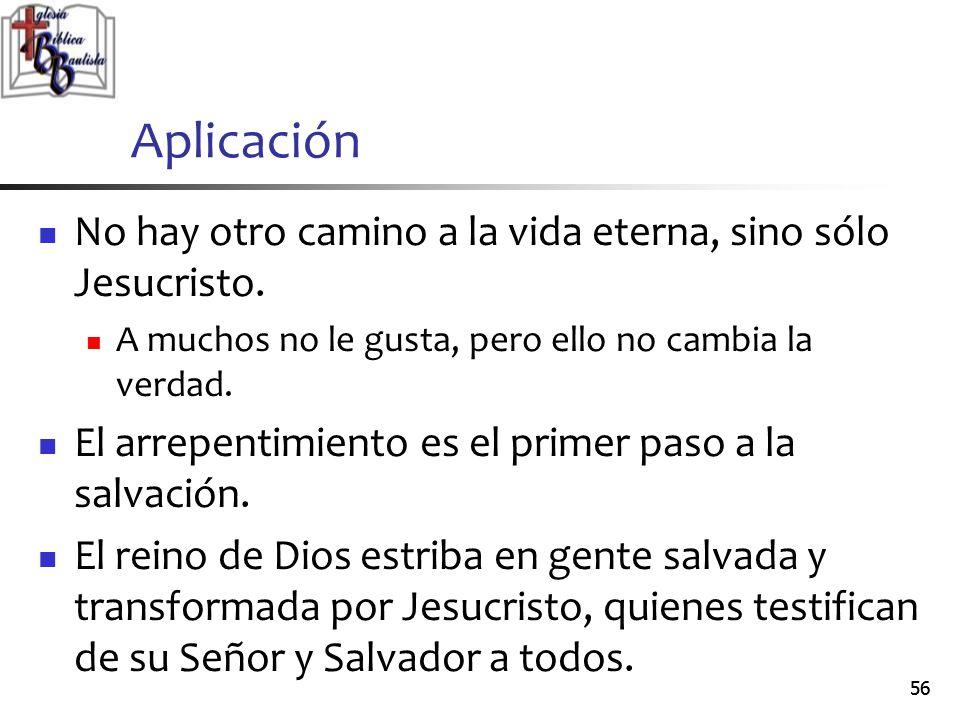 Aplicación No hay otro camino a la vida eterna, sino sólo Jesucristo.
