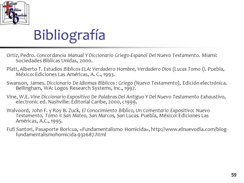 Bibliografía Ortiz, Pedro. Concordancia Manual Y Diccionario Griego-Espanol Del Nuevo Testamento. Miami: Sociedades Bı́blicas Unidas, 2000.