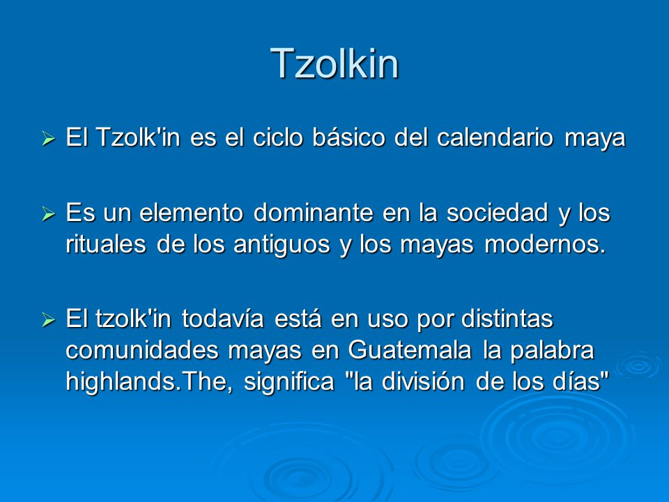 Tzolkin El Tzolk in es el ciclo básico del calendario maya