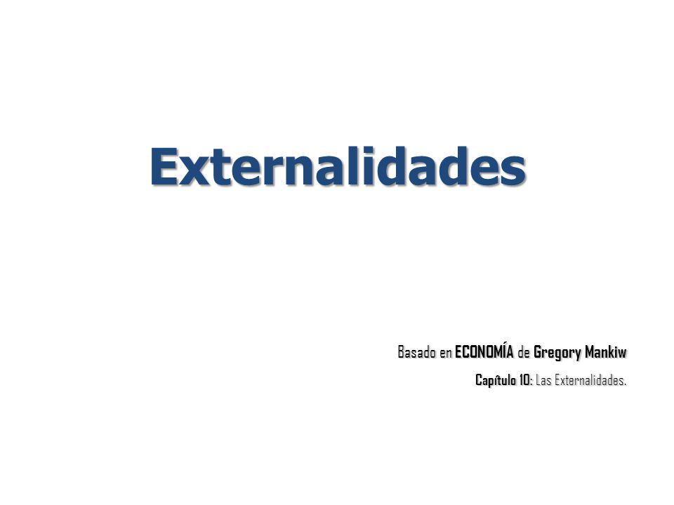 Externalidades Basado en ECONOMÍA de Gregory Mankiw