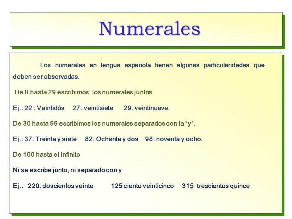 Numerales Los numerales en lengua española tienen algunas particularidades que deben ser observadas.