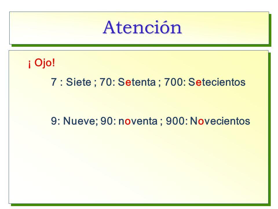 Atención 7 : Siete ; 70: Setenta ; 700: Setecientos