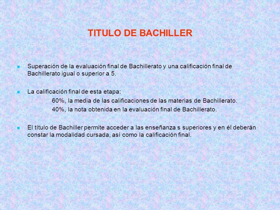 TITULO DE BACHILLER Superación de la evaluación final de Bachillerato y una calificación final de Bachillerato igual o superior a 5.