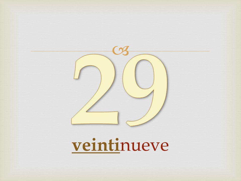 29 veintinueve
