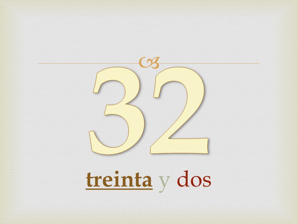 32 treinta y dos