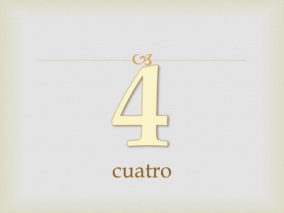 4 cuatro