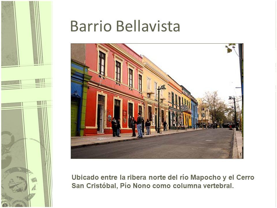Barrio Bellavista Ubicado entre la ribera norte del río Mapocho y el Cerro San Cristóbal, Pío Nono como columna vertebral.