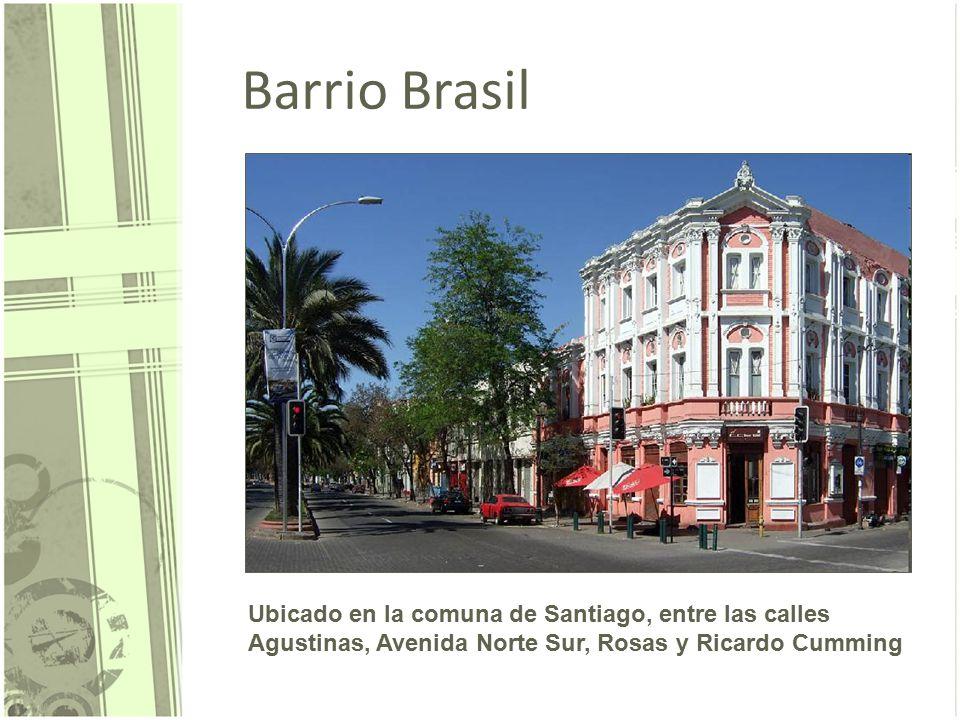 Barrio Brasil Ubicado en la comuna de Santiago, entre las calles Agustinas, Avenida Norte Sur, Rosas y Ricardo Cumming.