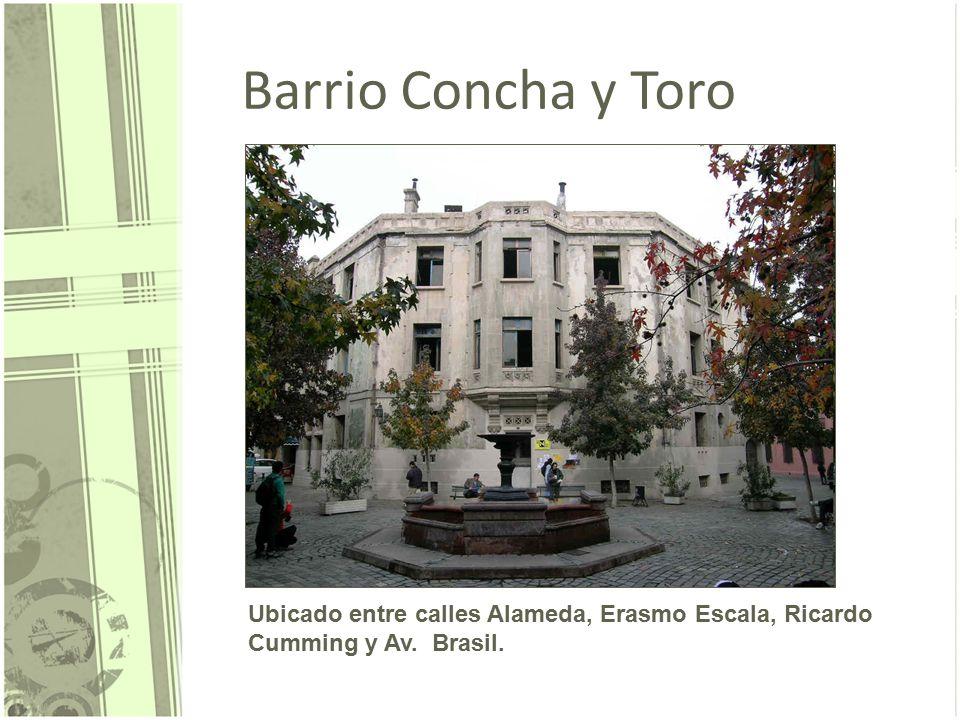Barrio Concha y Toro Ubicado entre calles Alameda, Erasmo Escala, Ricardo Cumming y Av. Brasil.