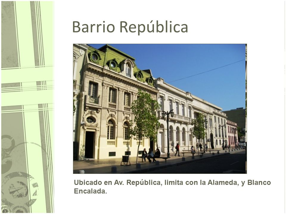Barrio República Ubicado en Av. República, limita con la Alameda, y Blanco Encalada.