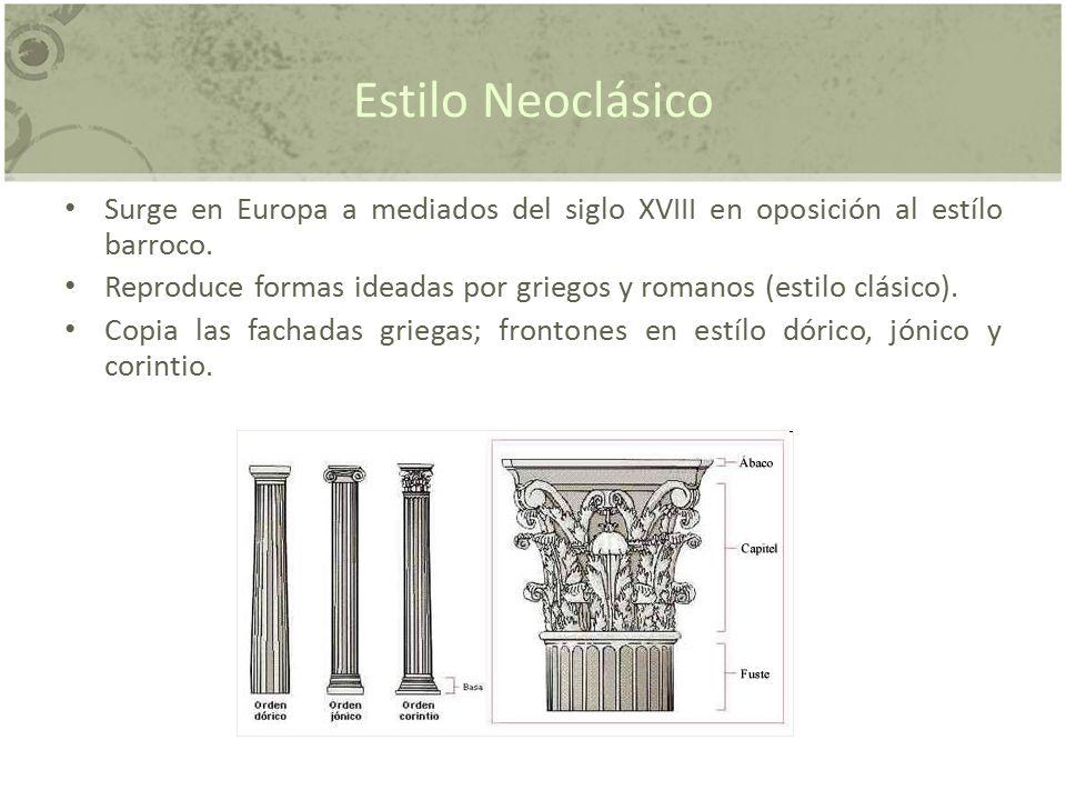Estilo Neoclásico Surge en Europa a mediados del siglo XVIII en oposición al estílo barroco.