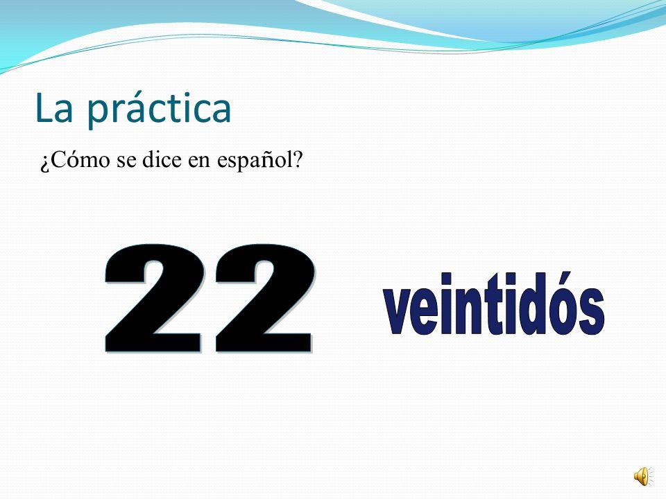 La práctica ¿Cómo se dice en español 22 veintidós
