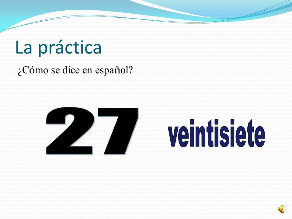 La práctica ¿Cómo se dice en español 27 veintisiete