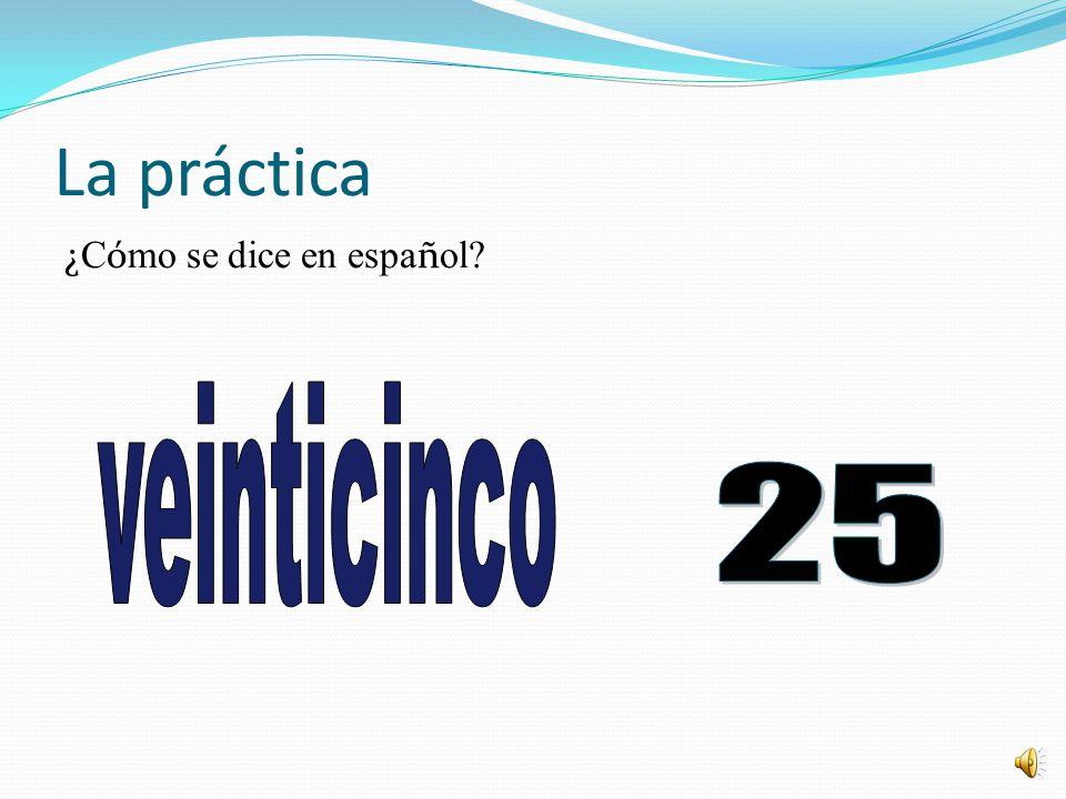 La práctica ¿Cómo se dice en español veinticinco 25