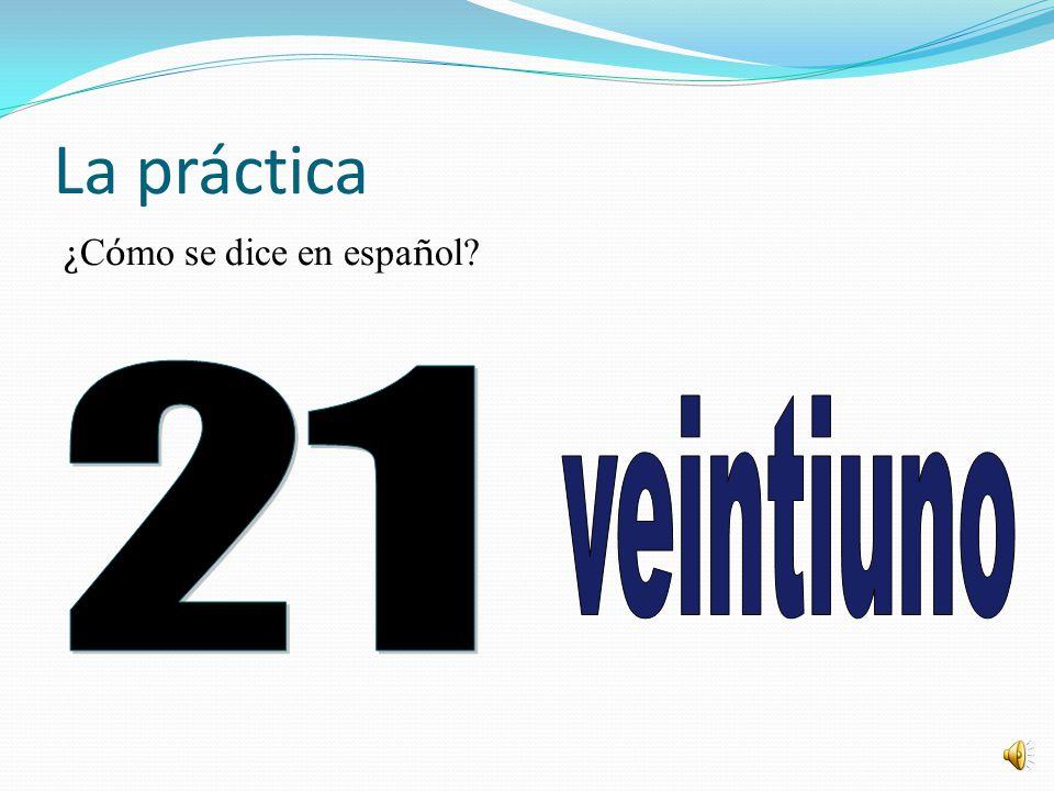 La práctica ¿Cómo se dice en español 21 veintiuno