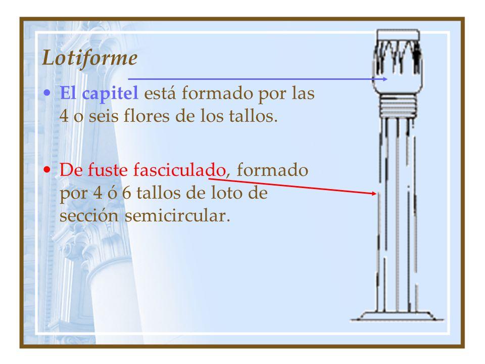 Lotiforme El capitel está formado por las 4 o seis flores de los tallos.