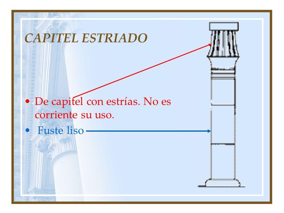 CAPITEL ESTRIADO De capitel con estrías. No es corriente su uso.