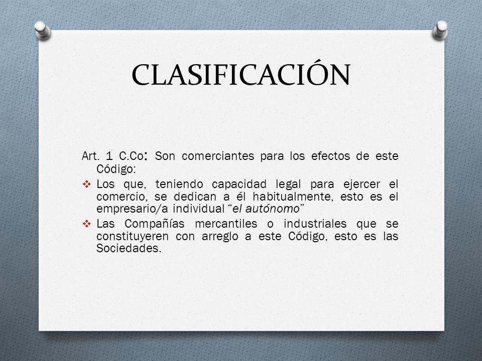 CLASIFICACIÓN Art. 1 C.Co: Son comerciantes para los efectos de este Código: