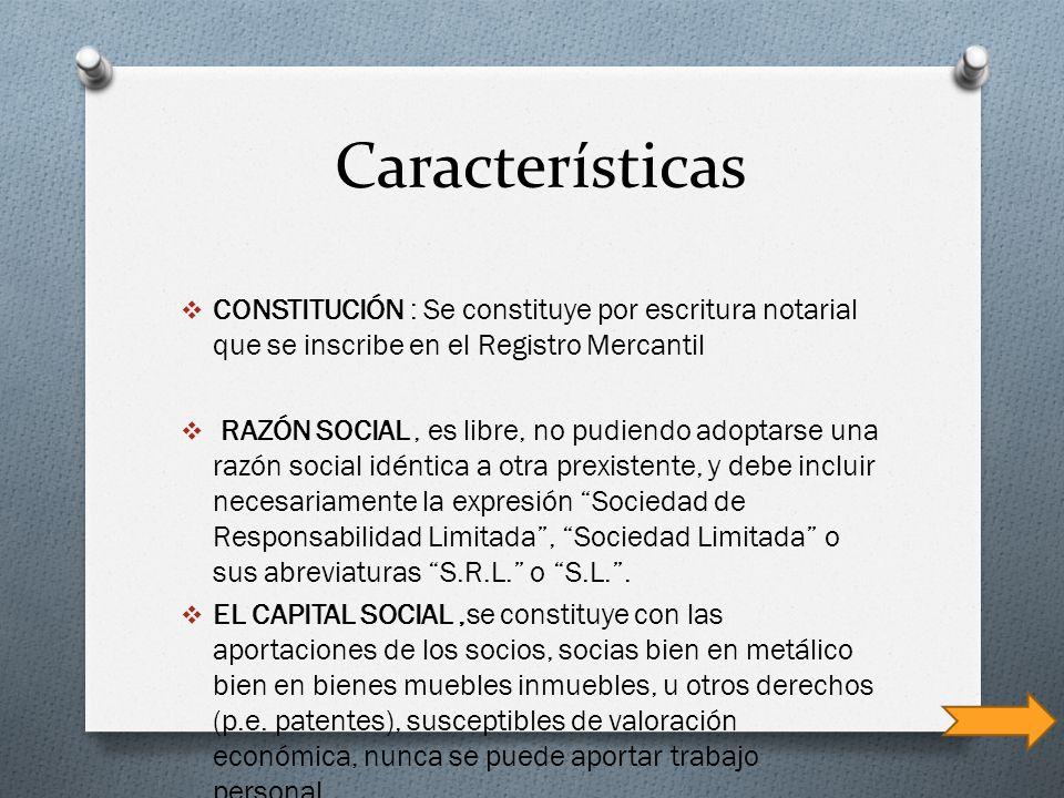 Características CONSTITUCIÓN : Se constituye por escritura notarial que se inscribe en el Registro Mercantil.