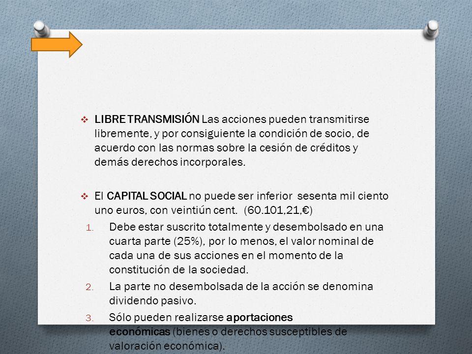 LIBRE TRANSMISIÓN Las acciones pueden transmitirse libremente, y por consiguiente la condición de socio, de acuerdo con las normas sobre la cesión de créditos y demás derechos incorporales.