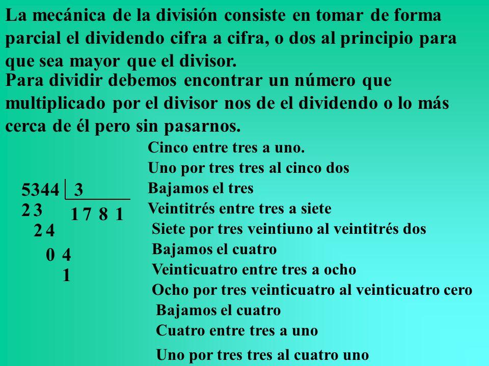La mecánica de la división consiste en tomar de forma parcial el dividendo cifra a cifra, o dos al principio para que sea mayor que el divisor.