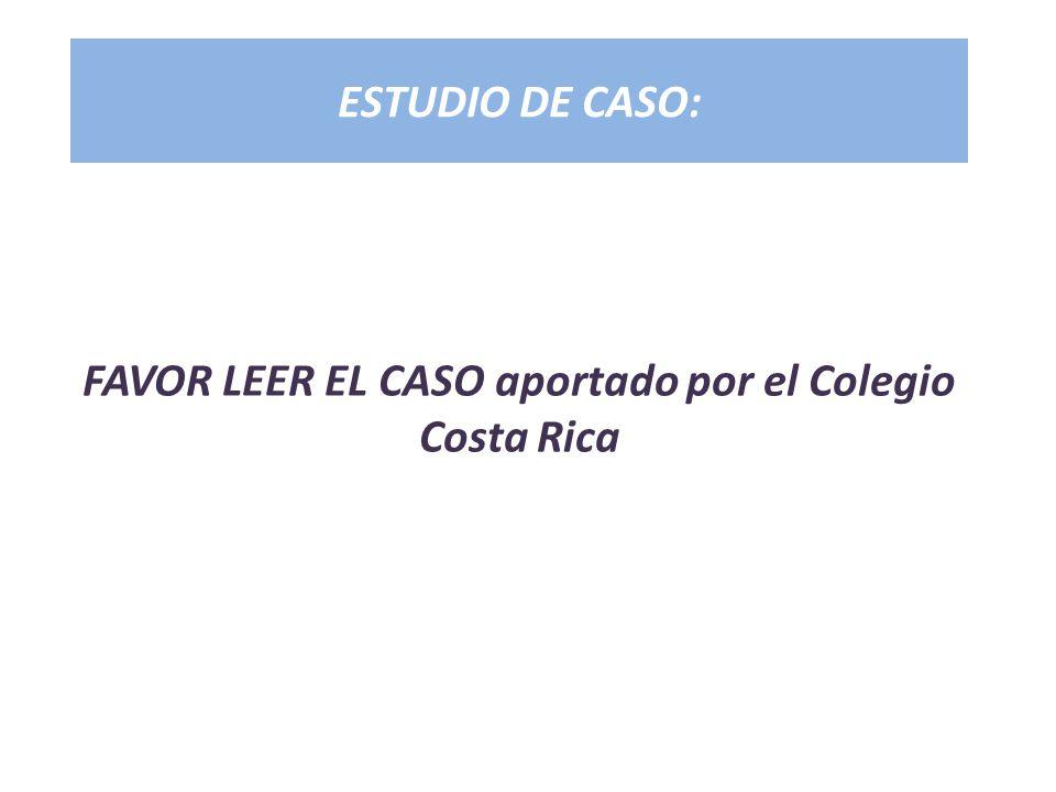 FAVOR LEER EL CASO aportado por el Colegio Costa Rica