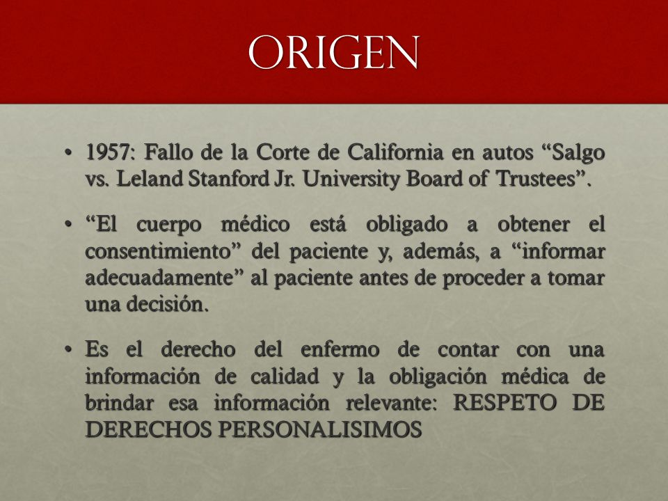 origen 1957: Fallo de la Corte de California en autos Salgo vs. Leland Stanford Jr. University Board of Trustees .