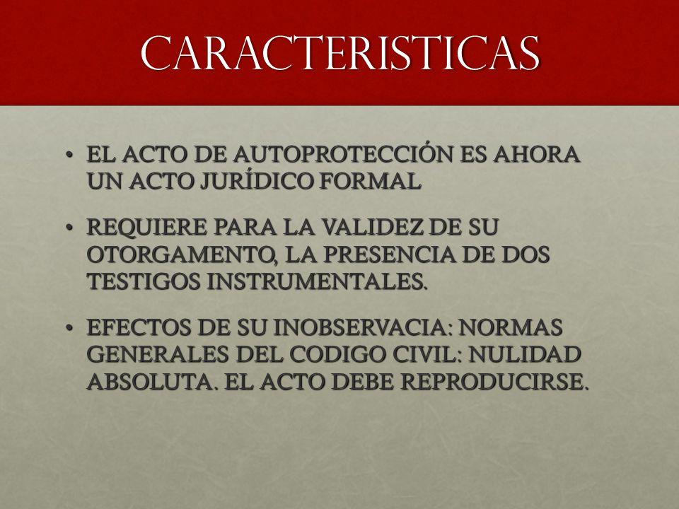 CARACTERISTICAS EL ACTO DE AUTOPROTECCIÓN ES AHORA UN ACTO JURÍDICO FORMAL.