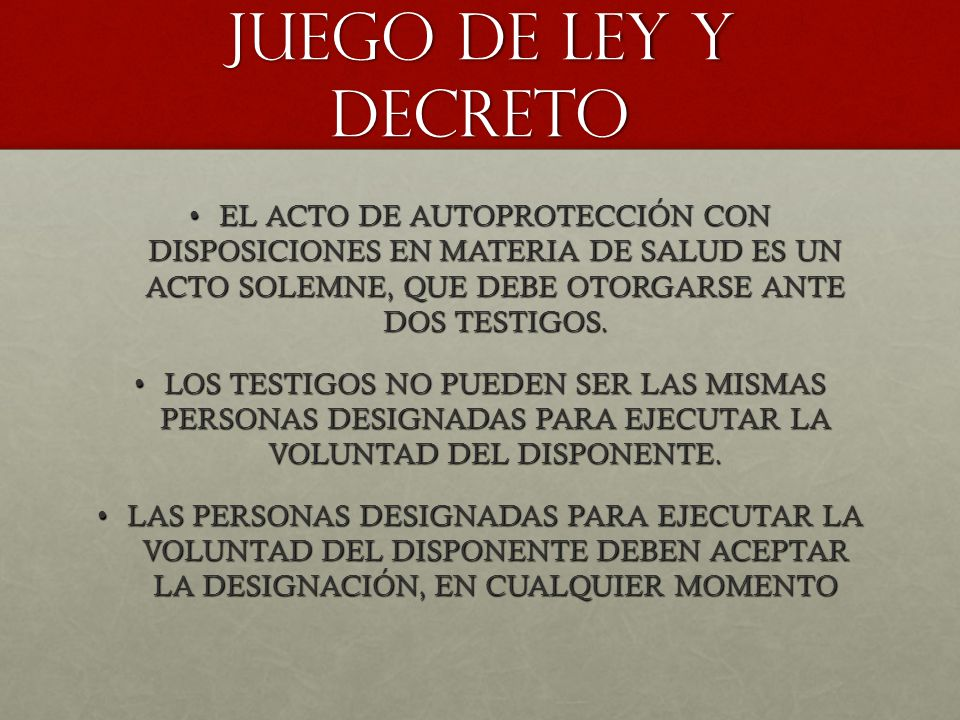 JUEGO DE LEY Y DECRETO EL ACTO DE AUTOPROTECCIÓN CON DISPOSICIONES EN MATERIA DE SALUD ES UN ACTO SOLEMNE, QUE DEBE OTORGARSE ANTE DOS TESTIGOS.
