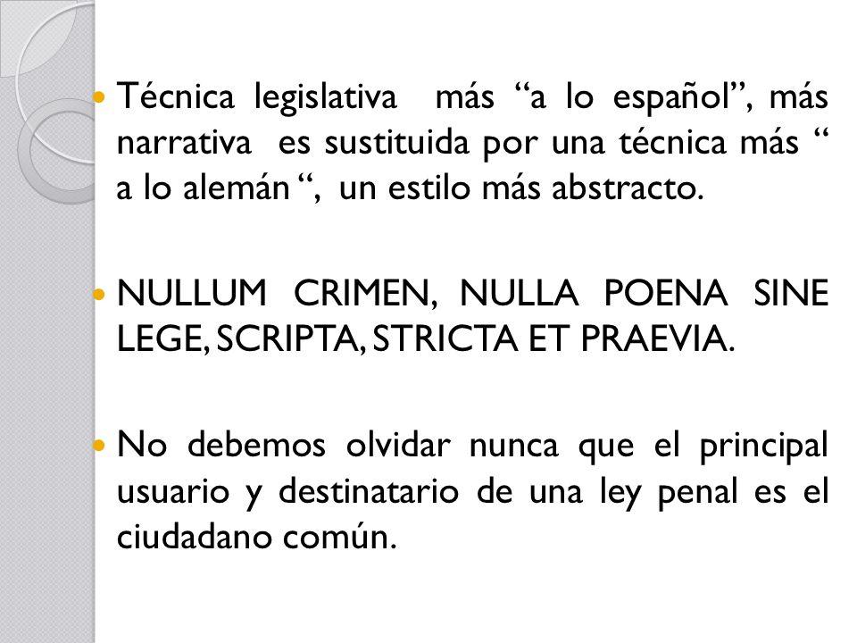 Técnica legislativa más a lo español , más narrativa es sustituida por una técnica más a lo alemán , un estilo más abstracto.