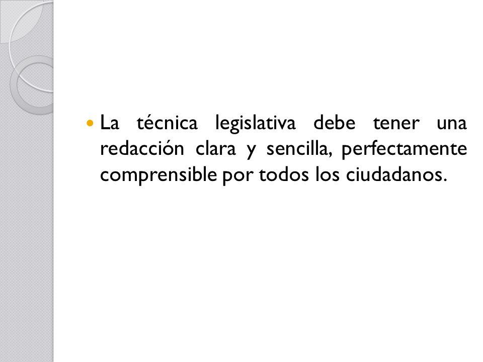 La técnica legislativa debe tener una redacción clara y sencilla, perfectamente comprensible por todos los ciudadanos.