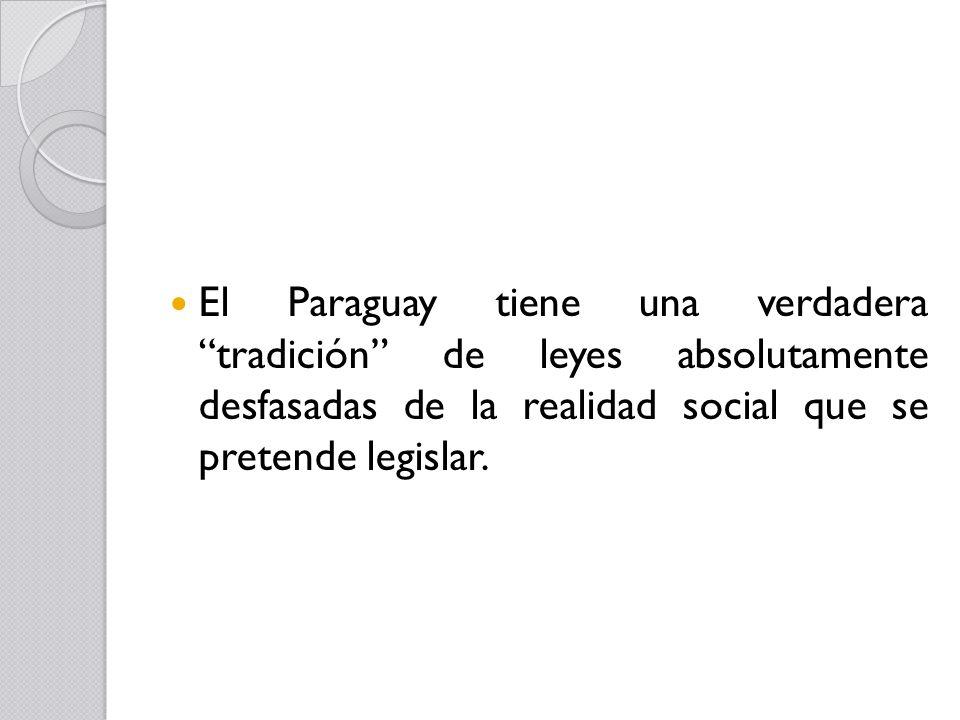 El Paraguay tiene una verdadera tradición de leyes absolutamente desfasadas de la realidad social que se pretende legislar.
