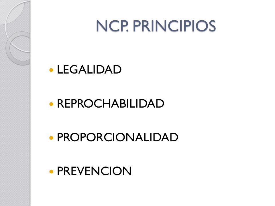 NCP. PRINCIPIOS LEGALIDAD REPROCHABILIDAD PROPORCIONALIDAD PREVENCION