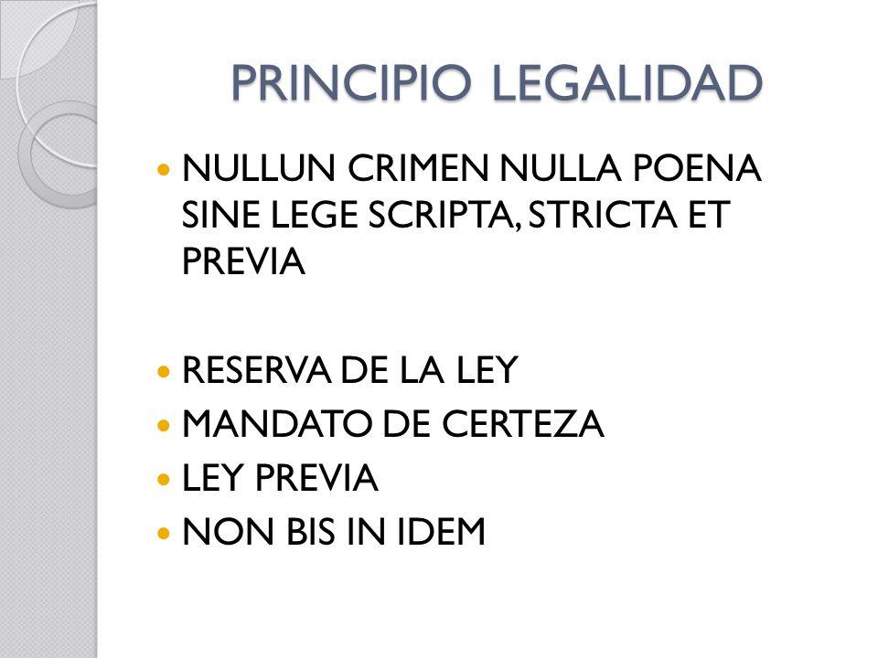 PRINCIPIO LEGALIDAD NULLUN CRIMEN NULLA POENA SINE LEGE SCRIPTA, STRICTA ET PREVIA. RESERVA DE LA LEY.