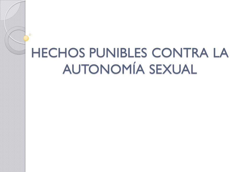 HECHOS PUNIBLES CONTRA LA AUTONOMÍA SEXUAL
