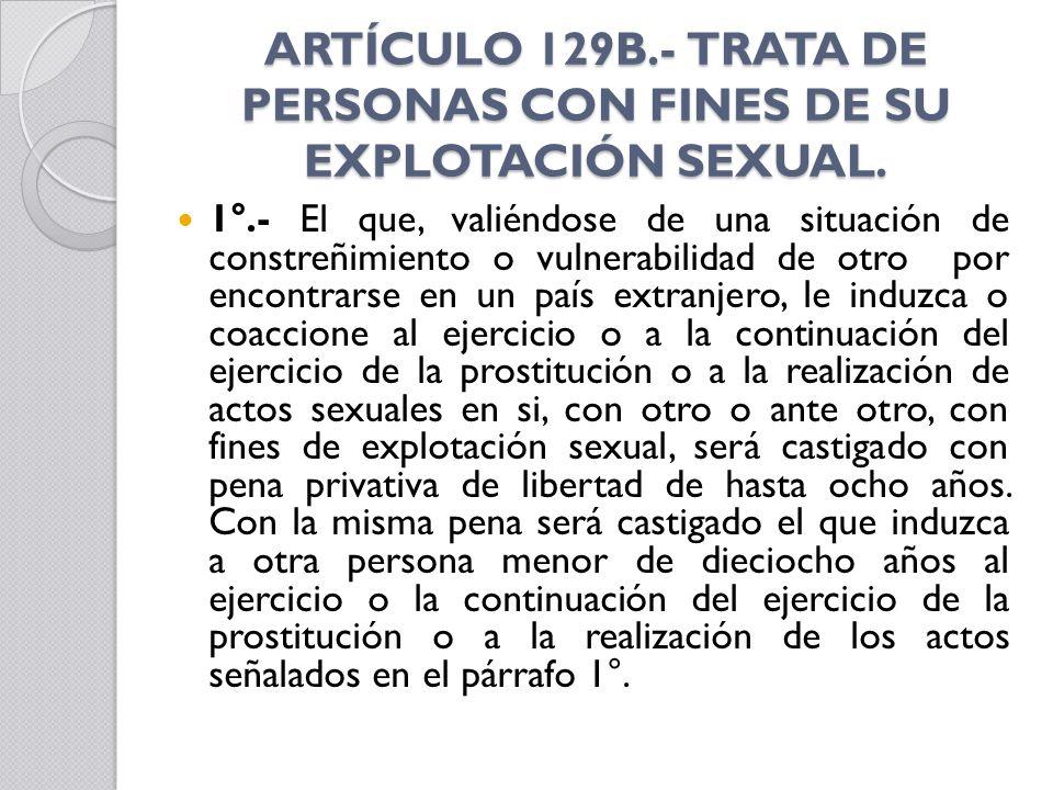 ARTÍCULO 129B.- TRATA DE PERSONAS CON FINES DE SU EXPLOTACIÓN SEXUAL.