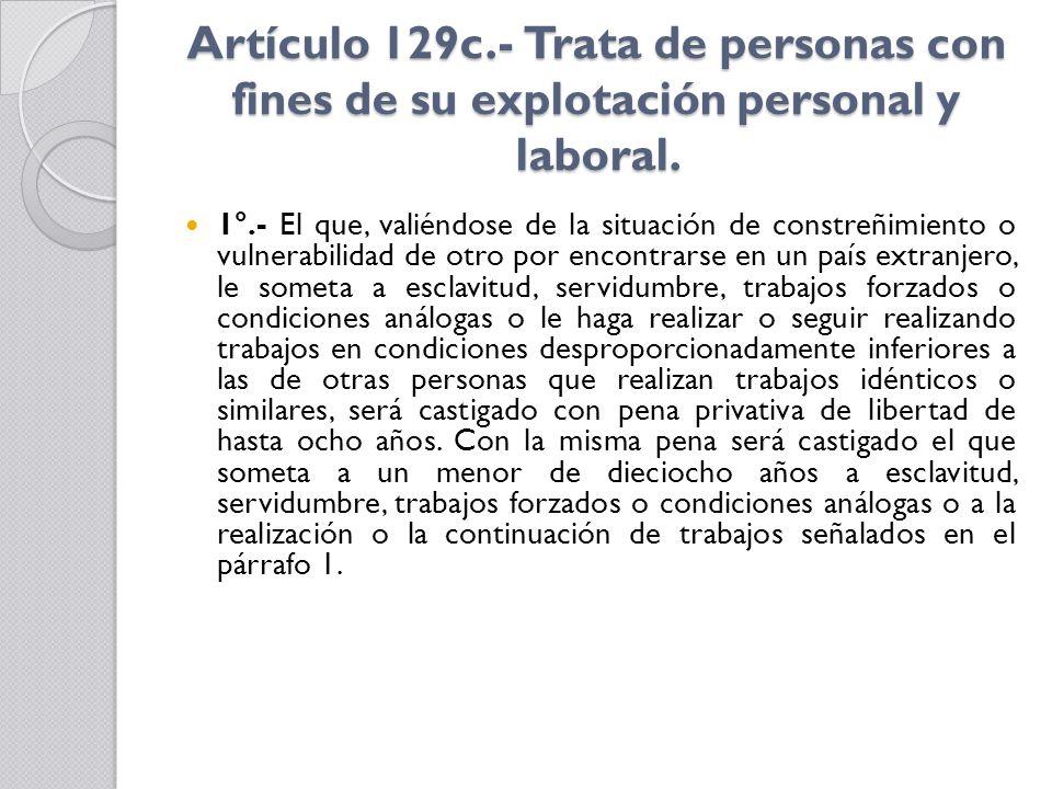 Artículo 129c.- Trata de personas con fines de su explotación personal y laboral.