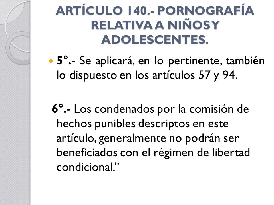 ARTÍCULO 140.- PORNOGRAFÍA RELATIVA A NIÑOS Y ADOLESCENTES.