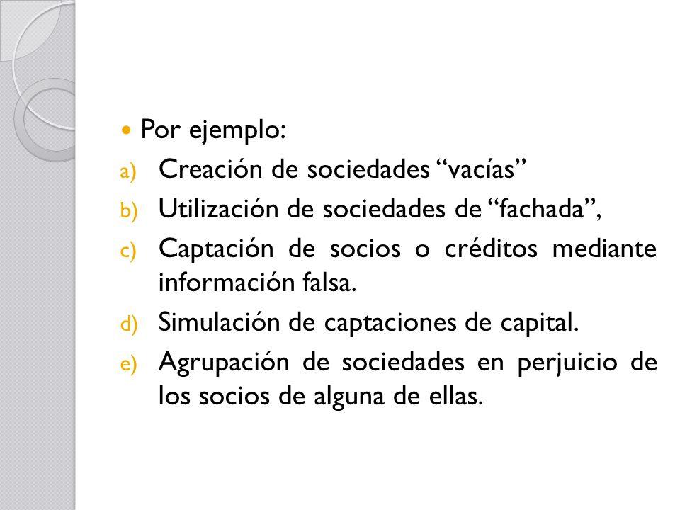 Por ejemplo: Creación de sociedades vacías Utilización de sociedades de fachada , Captación de socios o créditos mediante información falsa.