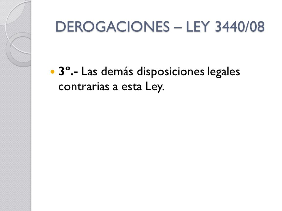DEROGACIONES – LEY 3440/08 3º.- Las demás disposiciones legales contrarias a esta Ley.