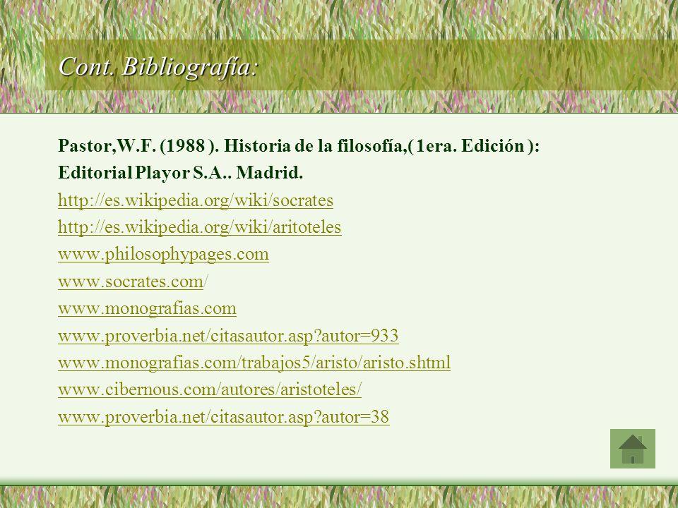 Cont. Bibliografía: Pastor,W.F. (1988 ). Historia de la filosofía,( 1era. Edición ): Editorial Playor S.A.. Madrid.