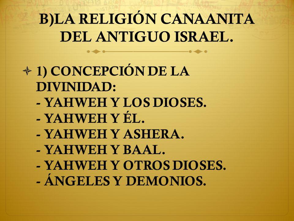 B)LA RELIGIÓN CANAANITA DEL ANTIGUO ISRAEL.